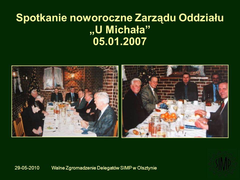 29-05-2010 Walne Zgromadzenie Delegatów SIMP w Olsztynie Spotkanie noworoczne Zarządu Oddziału U Michała 05.01.2007