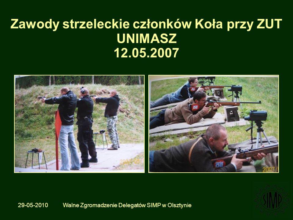 29-05-2010 Walne Zgromadzenie Delegatów SIMP w Olsztynie Zawody strzeleckie członków Koła przy ZUT UNIMASZ 12.05.2007