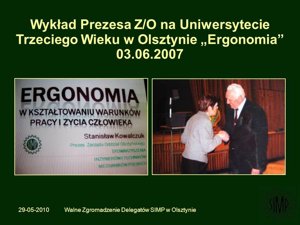 29-05-2010 Walne Zgromadzenie Delegatów SIMP w Olsztynie Wykład Prezesa Z/O na Uniwersytecie Trzeciego Wieku w Olsztynie Ergonomia 03.06.2007