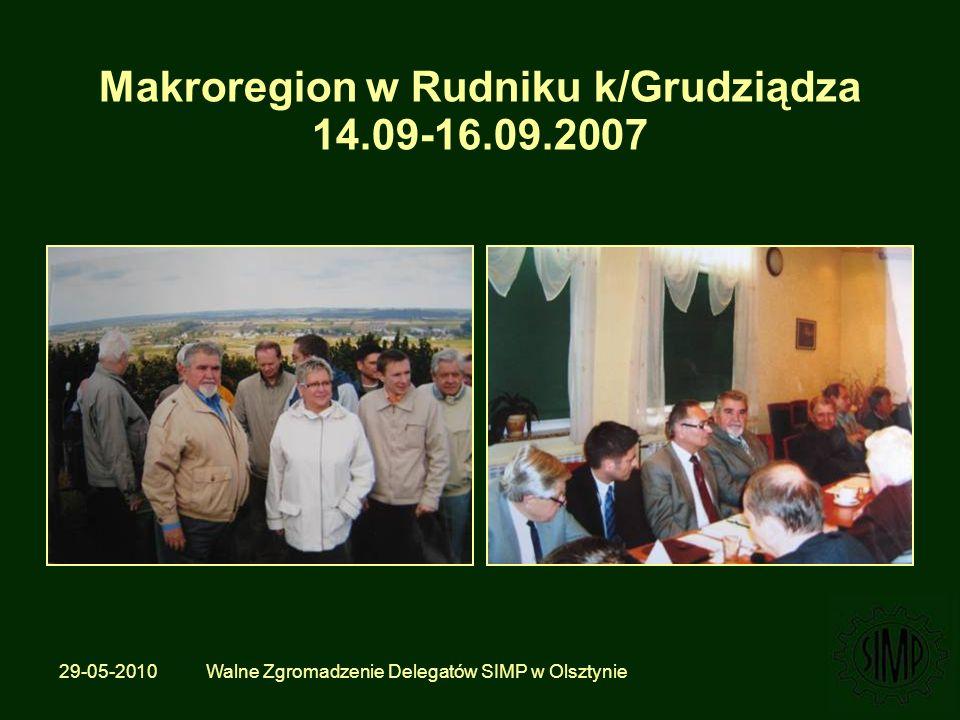 29-05-2010 Walne Zgromadzenie Delegatów SIMP w Olsztynie Makroregion w Rudniku k/Grudziądza 14.09-16.09.2007
