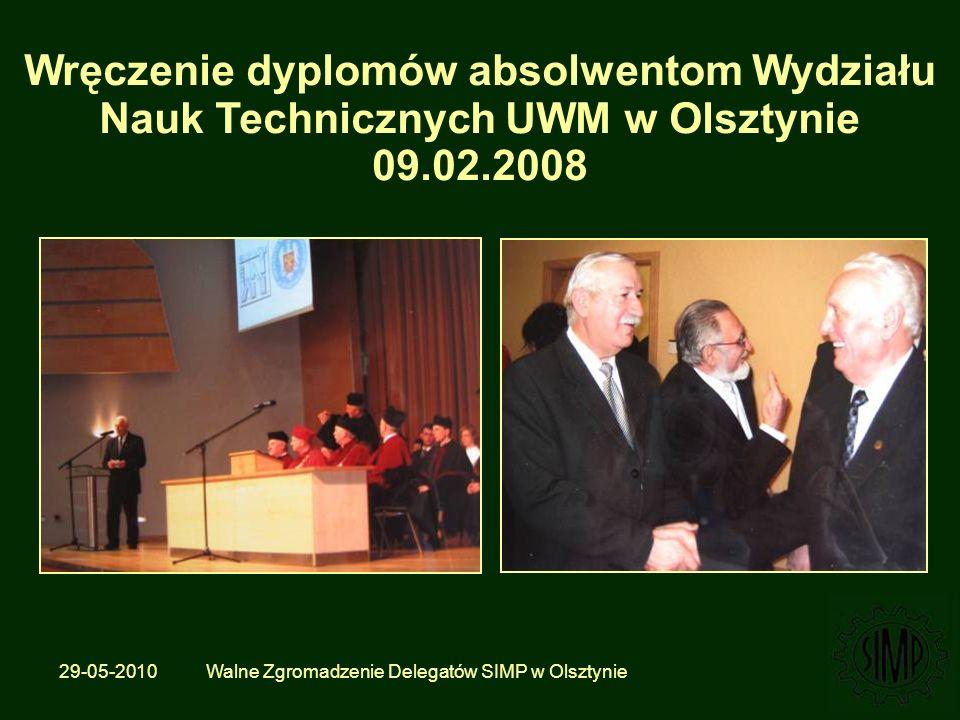 29-05-2010 Walne Zgromadzenie Delegatów SIMP w Olsztynie Wręczenie dyplomów absolwentom Wydziału Nauk Technicznych UWM w Olsztynie 09.02.2008