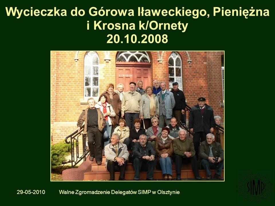 29-05-2010 Walne Zgromadzenie Delegatów SIMP w Olsztynie Wycieczka do Górowa Iławeckiego, Pieniężna i Krosna k/Ornety 20.10.2008