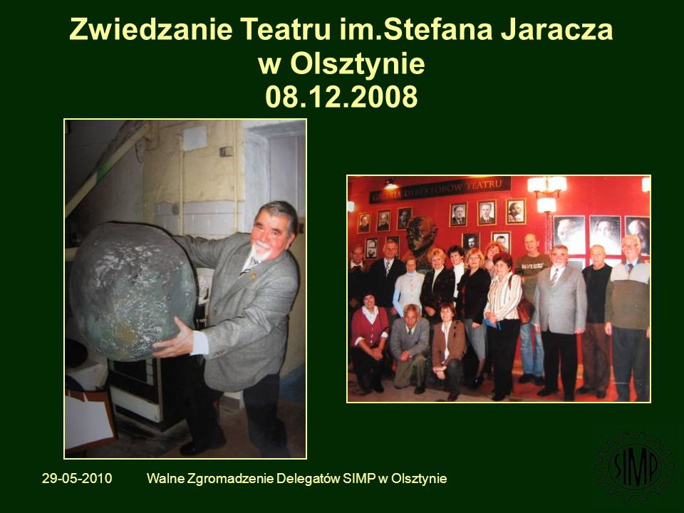 29-05-2010 Walne Zgromadzenie Delegatów SIMP w Olsztynie Zwiedzanie Teatru im.Stefana Jaracza w Olsztynie 08.12.2008