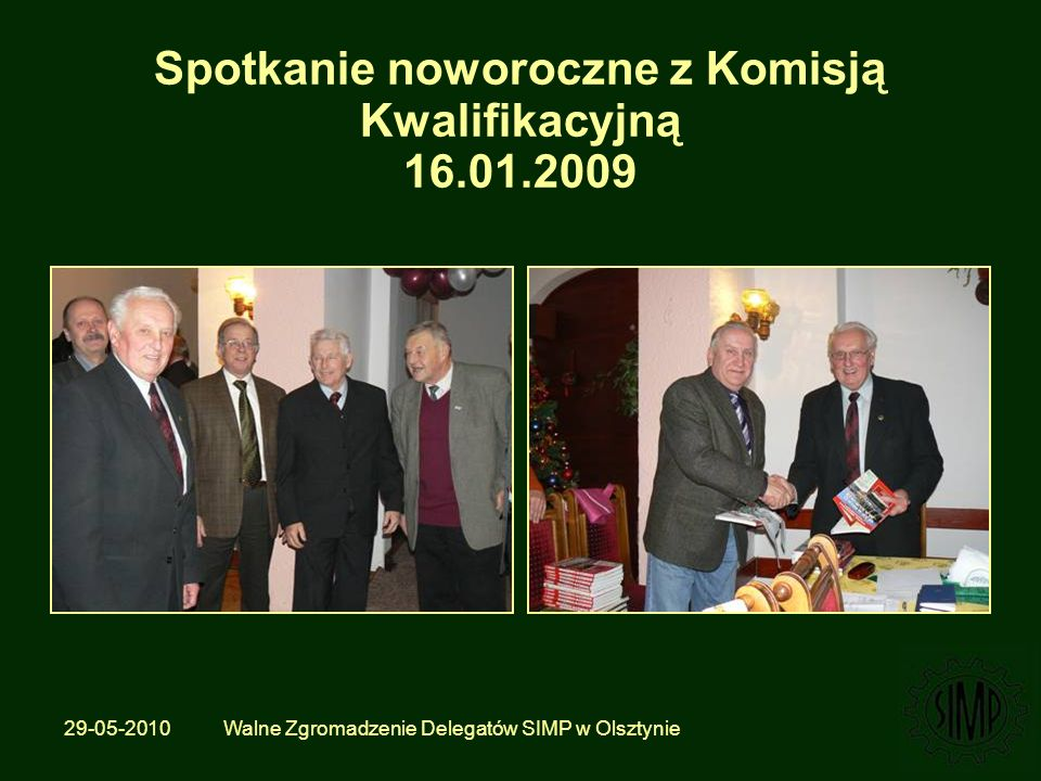 29-05-2010 Walne Zgromadzenie Delegatów SIMP w Olsztynie Spotkanie noworoczne z Komisją Kwalifikacyjną 16.01.2009