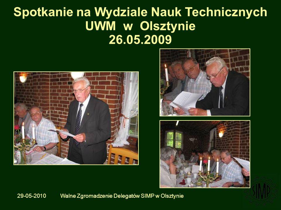 29-05-2010 Walne Zgromadzenie Delegatów SIMP w Olsztynie Spotkanie na Wydziale Nauk Technicznych UWM w Olsztynie 26.05.2009