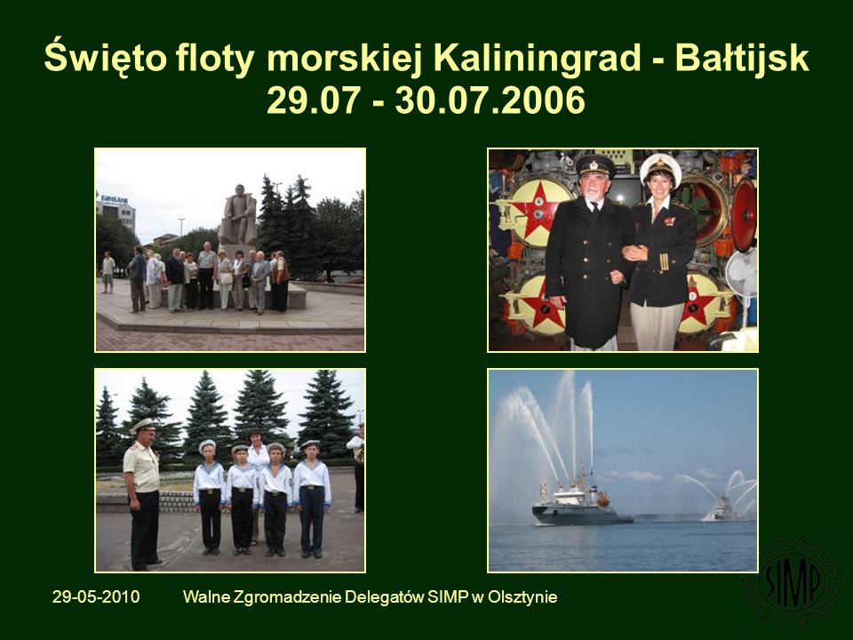 29-05-2010 Walne Zgromadzenie Delegatów SIMP w Olsztynie Święto floty morskiej Kaliningrad - Bałtijsk 29.07 - 30.07.2006