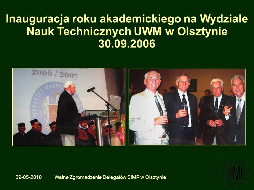 29-05-2010 Walne Zgromadzenie Delegatów SIMP w Olsztynie Inauguracja roku akademickiego na Wydziale Nauk Technicznych UWM w Olsztynie 30.09.2006