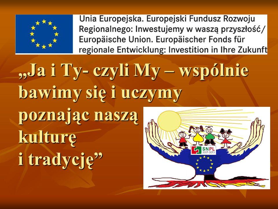 Projekt współpracy partnerskiej dofinansowany z środków Unii Europejskiej w ramach Programu Operacyjnego Współpracy Transgranicznej Polska – Saksonia 2007- 2013