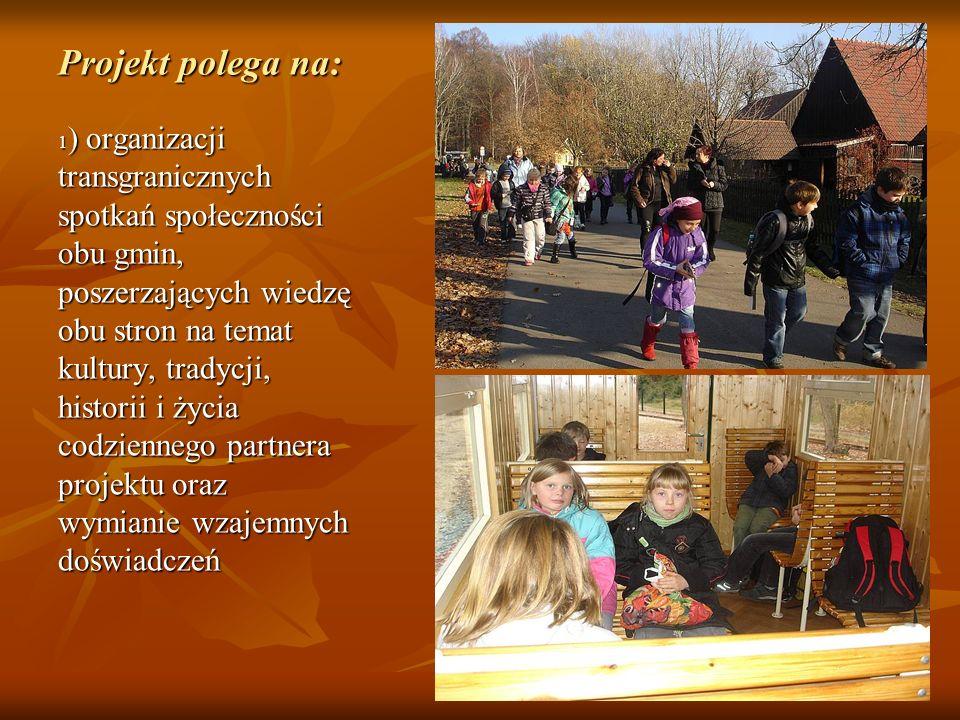 Projekt polega na: 1 ) organizacji transgranicznych spotkań społeczności obu gmin, poszerzających wiedzę obu stron na temat kultury, tradycji, histori