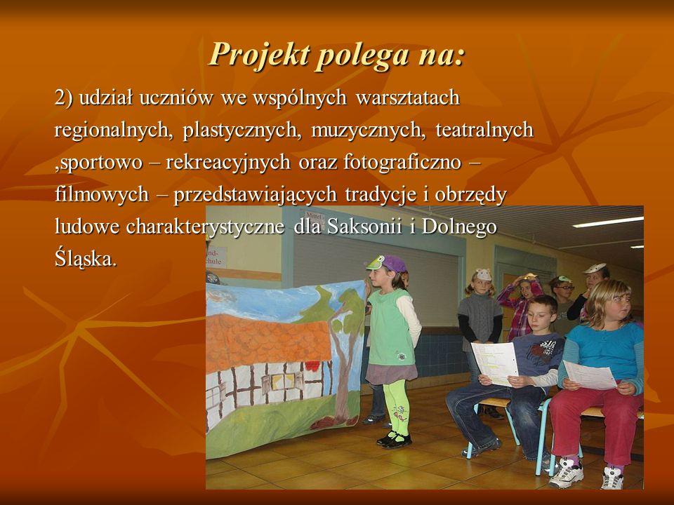 Projekt polega na: 2) udział uczniów we wspólnych warsztatach regionalnych, plastycznych, muzycznych, teatralnych,sportowo – rekreacyjnych oraz fotogr