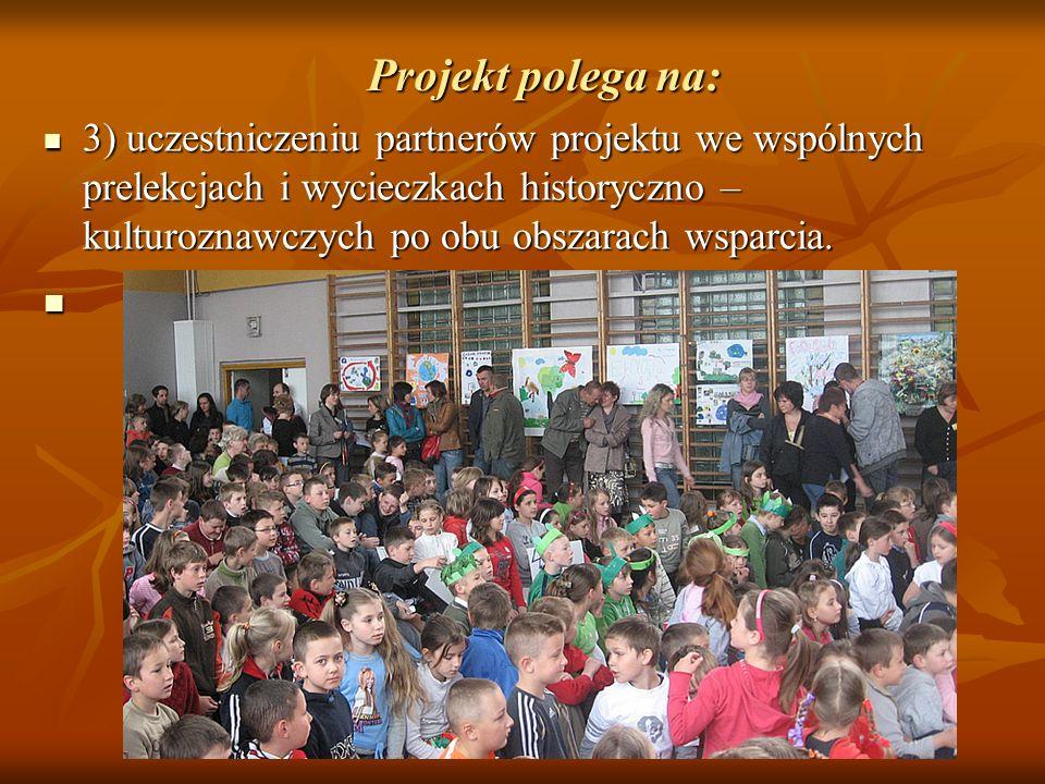Projekt polega na: 3) uczestniczeniu partnerów projektu we wspólnych prelekcjach i wycieczkach historyczno – kulturoznawczych po obu obszarach wsparci