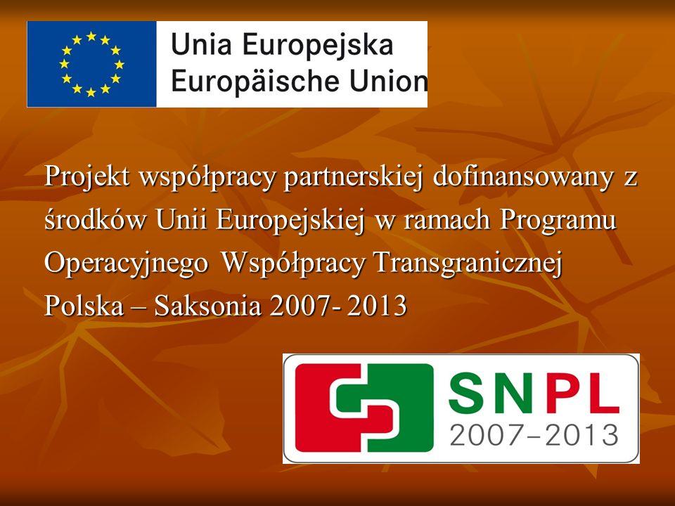Projekt współpracy partnerskiej dofinansowany z środków Unii Europejskiej w ramach Programu Operacyjnego Współpracy Transgranicznej Polska – Saksonia