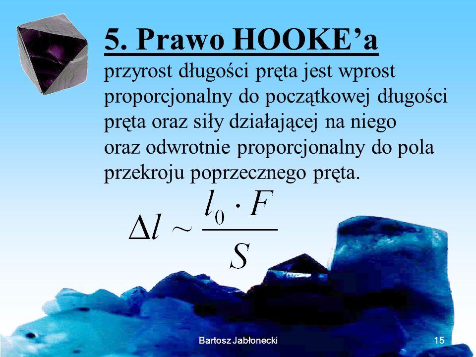 Bartosz Jabłonecki15 5. Prawo HOOKEa przyrost długości pręta jest wprost proporcjonalny do początkowej długości pręta oraz siły działającej na niego o