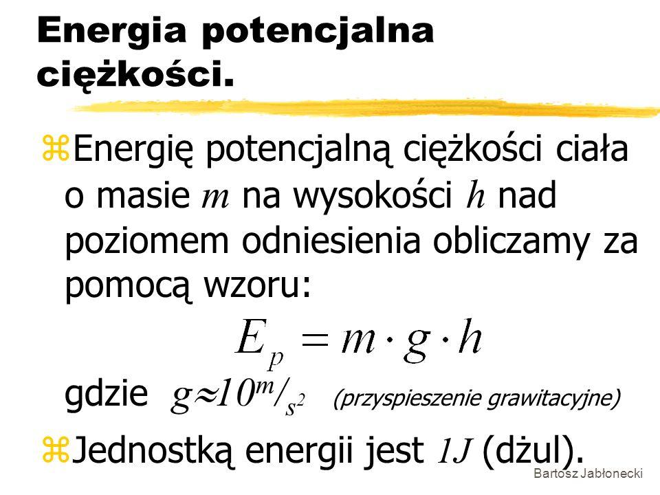 Bartosz Jabłonecki Energia potencjalna ciężkości. Energię potencjalną ciężkości ciała o masie m na wysokości h nad poziomem odniesienia obliczamy za p