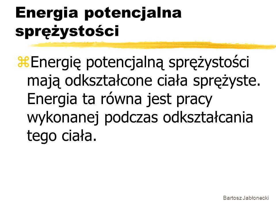 Bartosz Jabłonecki Energia potencjalna sprężystości zEnergię potencjalną sprężystości mają odkształcone ciała sprężyste. Energia ta równa jest pracy w