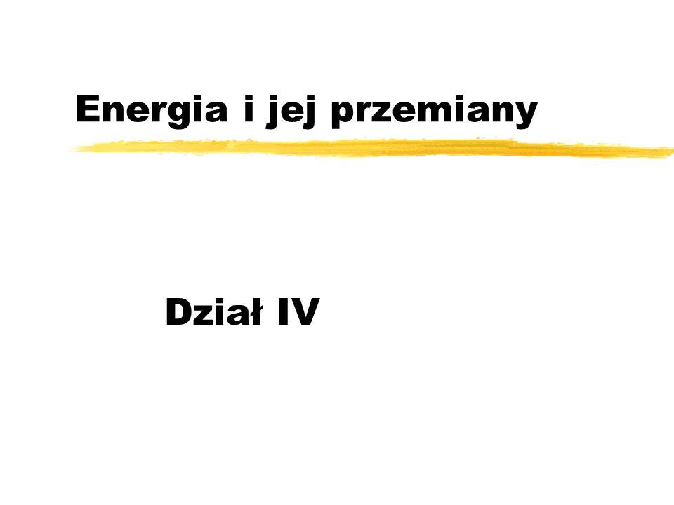 Energia i jej przemiany Dział IV