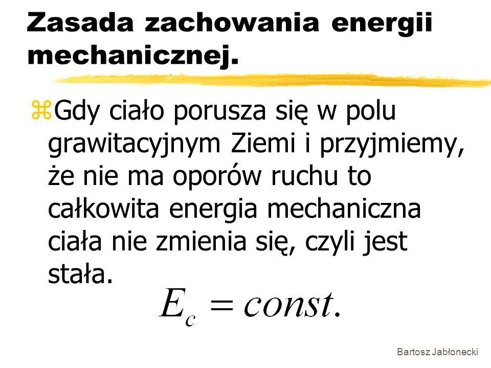 Bartosz Jabłonecki Zasada zachowania energii mechanicznej. zGdy ciało porusza się w polu grawitacyjnym Ziemi i przyjmiemy, że nie ma oporów ruchu to c