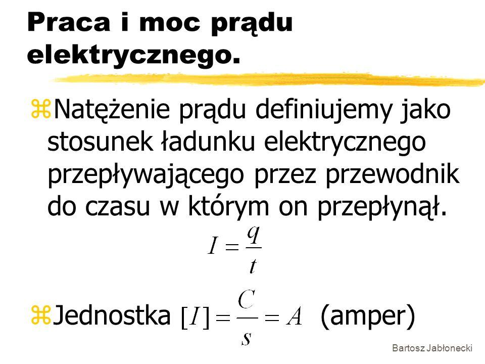 Bartosz Jabłonecki Praca i moc prądu elektrycznego. zNatężenie prądu definiujemy jako stosunek ładunku elektrycznego przepływającego przez przewodnik