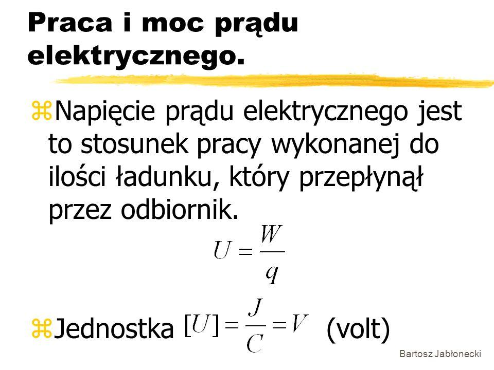 Bartosz Jabłonecki Praca i moc prądu elektrycznego. zNapięcie prądu elektrycznego jest to stosunek pracy wykonanej do ilości ładunku, który przepłynął