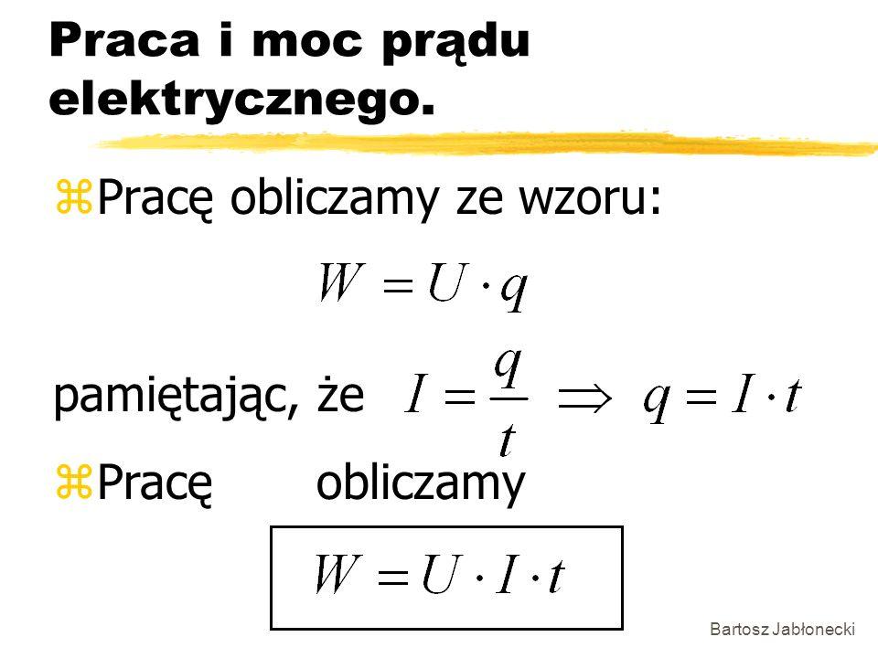 Bartosz Jabłonecki Praca i moc prądu elektrycznego. zPracę obliczamy ze wzoru: pamiętając, że zPracę obliczamy