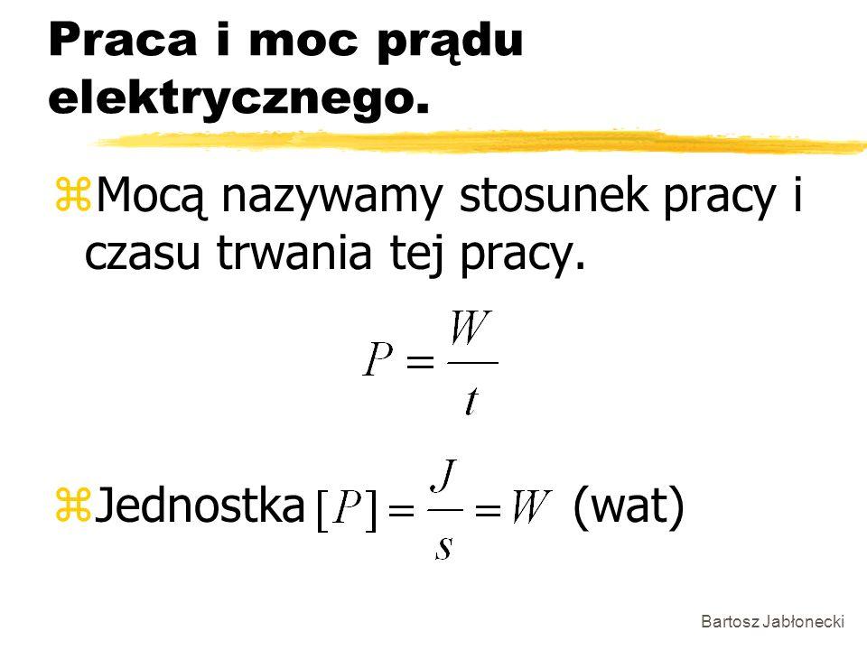 Bartosz Jabłonecki Praca i moc prądu elektrycznego. zMocą nazywamy stosunek pracy i czasu trwania tej pracy. zJednostka(wat)