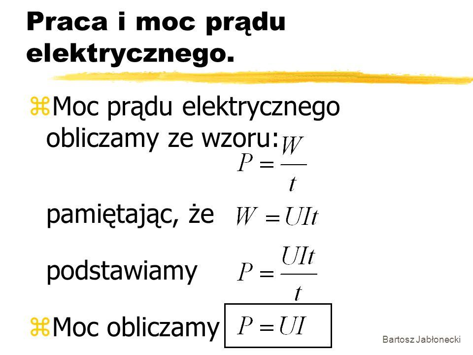 Bartosz Jabłonecki Praca i moc prądu elektrycznego. zMoc prądu elektrycznego obliczamy ze wzoru: pamiętając, że podstawiamy zMoc obliczamy