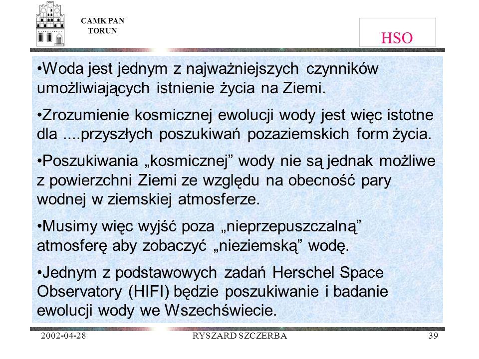 2002-04-28RYSZARD SZCZERBA39 HSO Woda jest jednym z najważniejszych czynników umożliwiających istnienie życia na Ziemi. Zrozumienie kosmicznej ewolucj