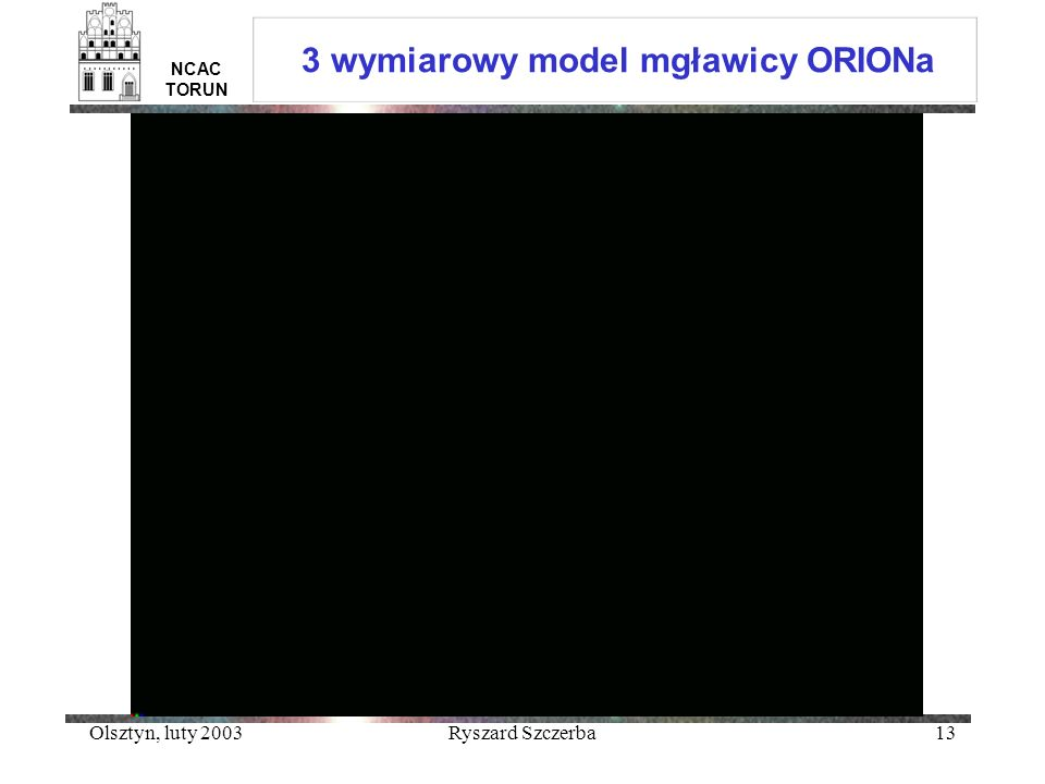 Olsztyn, luty 2003Ryszard Szczerba13 3 wymiarowy model mgławicy ORIONa NCAC TORUN