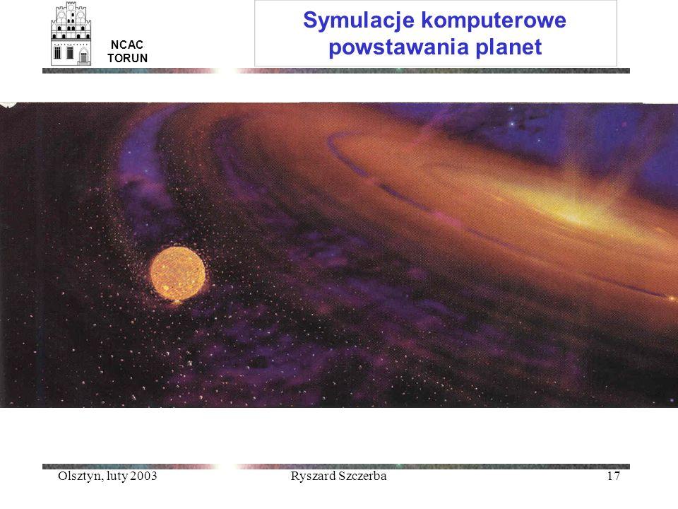 Olsztyn, luty 2003Ryszard Szczerba17 NCAC TORUN Symulacje komputerowe powstawania planet