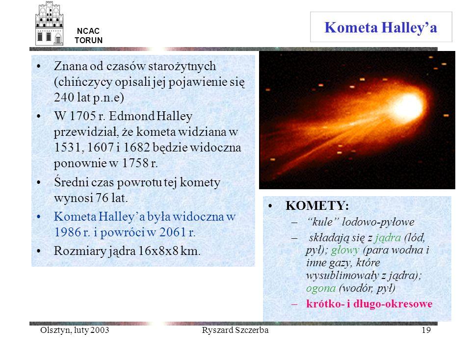 Olsztyn, luty 2003Ryszard Szczerba19 NCAC TORUN Kometa Halleya Znana od czasów starożytnych (chińczycy opisali jej pojawienie się 240 lat p.n.e) W 170