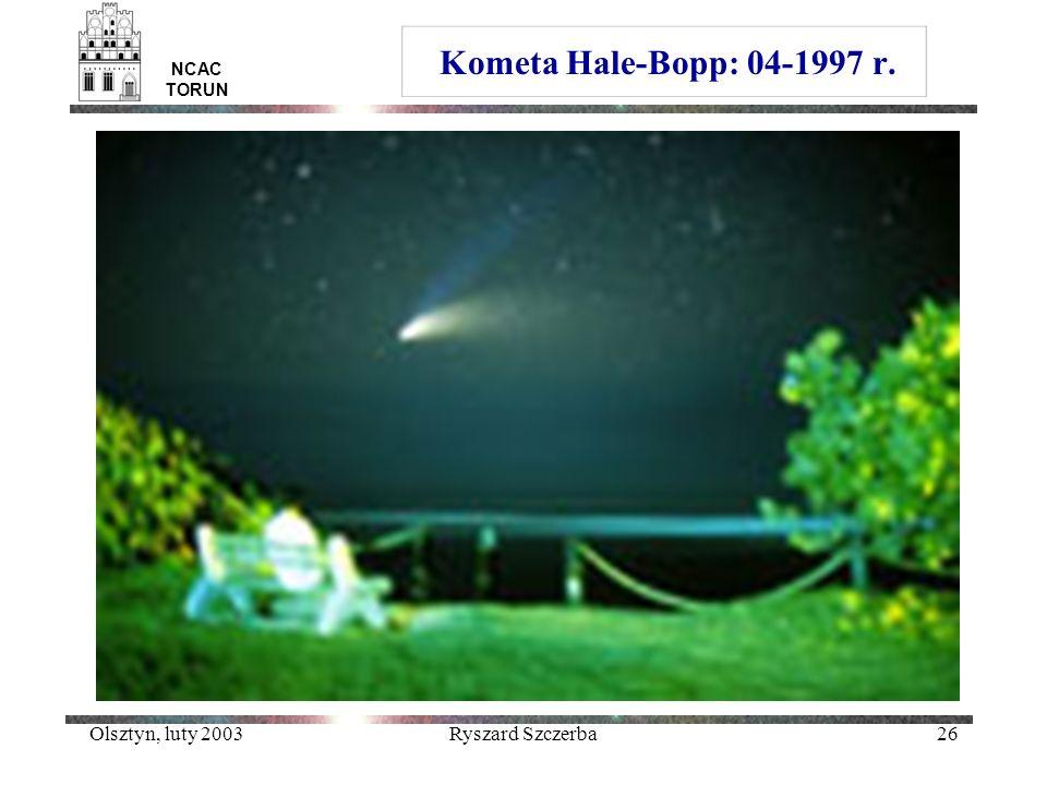Olsztyn, luty 2003Ryszard Szczerba26 Kometa Hale-Bopp: 04-1997 r. NCAC TORUN
