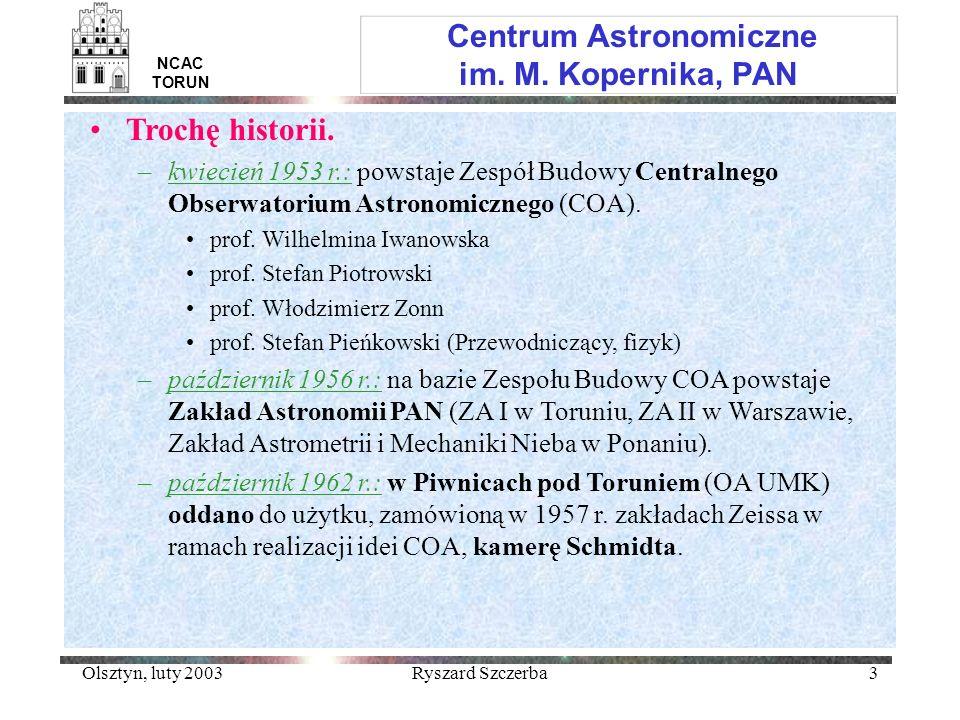 Olsztyn, luty 2003Ryszard Szczerba3 Centrum Astronomiczne im. M. Kopernika, PAN NCAC TORUN Trochę historii. –kwiecień 1953 r.: powstaje Zespół Budowy