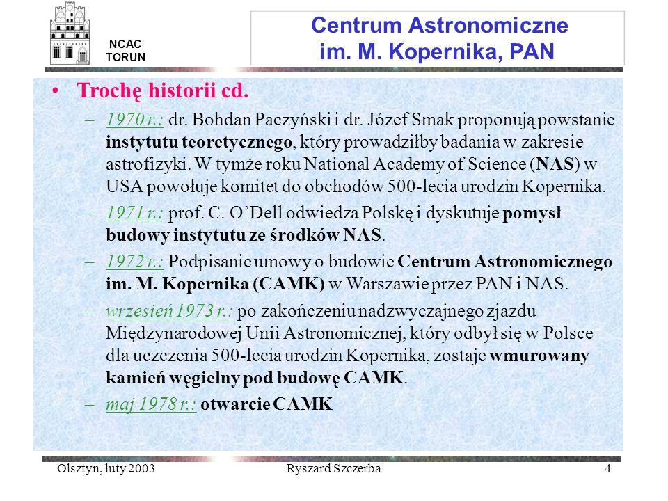 Olsztyn, luty 2003Ryszard Szczerba4 Centrum Astronomiczne im. M. Kopernika, PAN NCAC TORUN Trochę historii cd. –1970 r.: dr. Bohdan Paczyński i dr. Jó