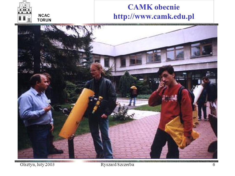 Olsztyn, luty 2003Ryszard Szczerba6 NCAC TORUN CAMK obecnie http://www.camk.edu.pl