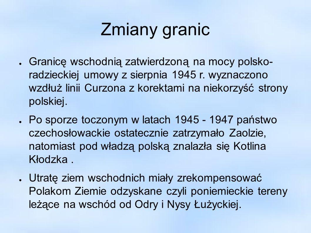 Zmiany granic Granicę wschodnią zatwierdzoną na mocy polsko- radzieckiej umowy z sierpnia 1945 r. wyznaczono wzdłuż linii Curzona z korektami na nieko