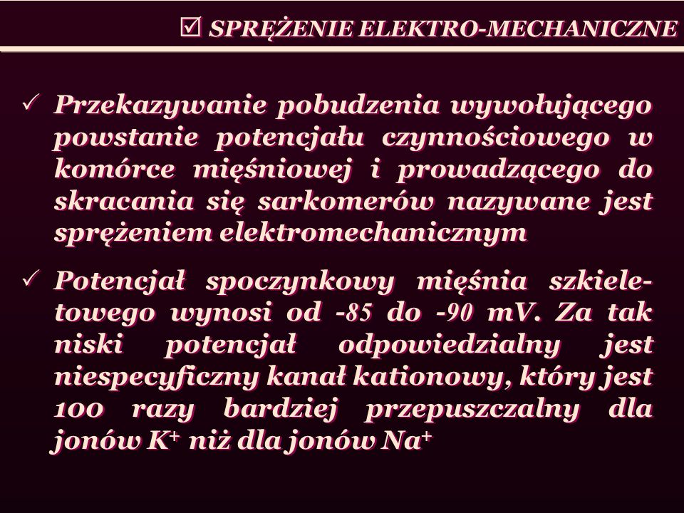 SPRĘŻENIE ELEKTRO-MECHANICZNE Przekazywanie pobudzenia wywołującego powstanie potencjału czynnościowego w komórce mięśniowej i prowadzącego do skracan