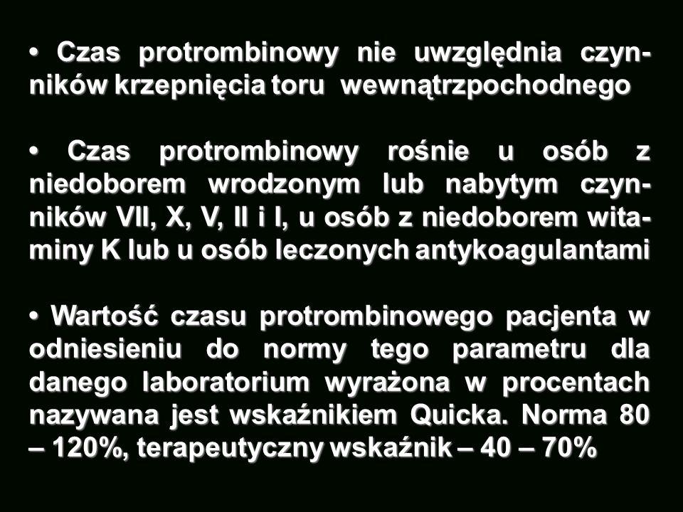 Czas protrombinowy nie uwzględnia czyn- ników krzepnięcia toru wewnątrzpochodnego Czas protrombinowy nie uwzględnia czyn- ników krzepnięcia toru wewną