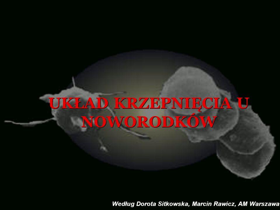 UKŁAD KRZEPNIĘCIA U NOWORODKÓW Według Dorota Sitkowska, Marcin Rawicz, AM Warszawa
