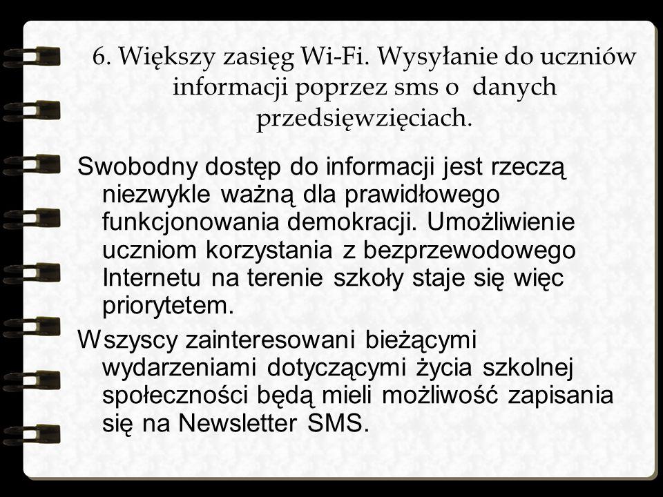 6. Większy zasięg Wi-Fi. Wysyłanie do uczniów informacji poprzez sms o danych przedsięwzięciach. Swobodny dostęp do informacji jest rzeczą niezwykle w