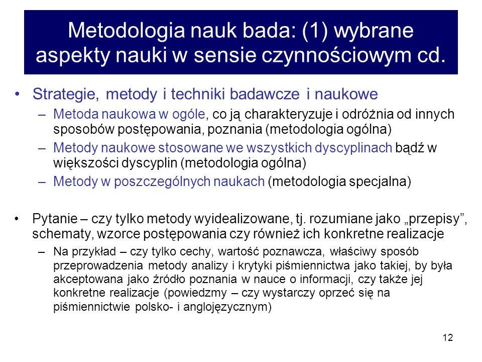 12 Metodologia nauk bada: (1) wybrane aspekty nauki w sensie czynnościowym cd. Strategie, metody i techniki badawcze i naukowe –Metoda naukowa w ogóle