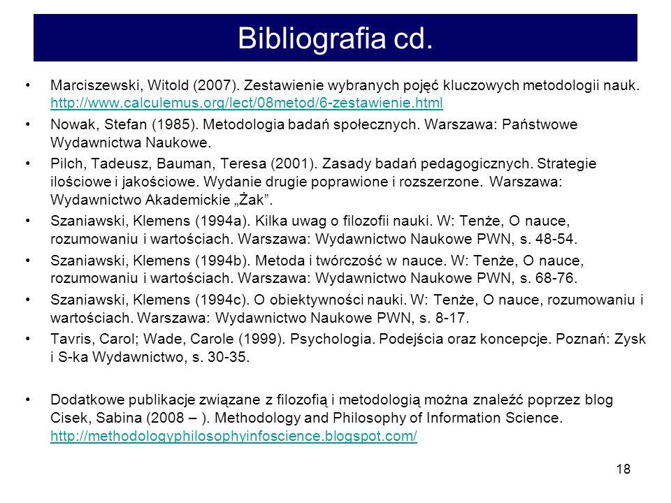 18 Bibliografia cd. Marciszewski, Witold (2007). Zestawienie wybranych pojęć kluczowych metodologii nauk. http://www.calculemus.org/lect/08metod/6-zes