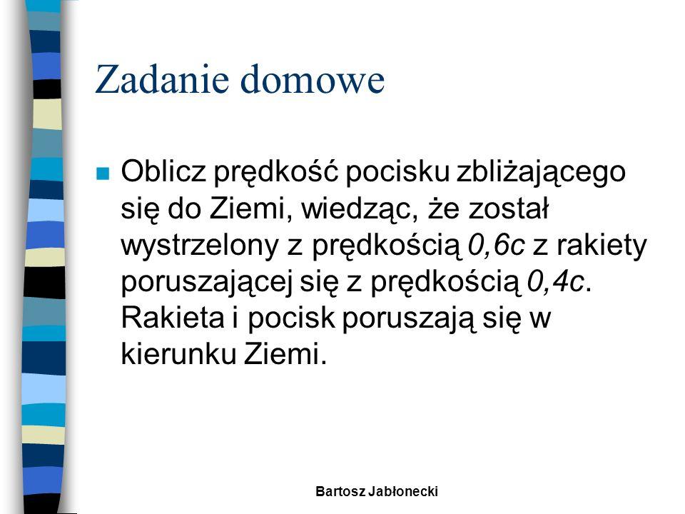 Bartosz Jabłonecki Zadanie domowe Pocisk wystrzelony z rakiety vRvR vPvP v R - prędkość rakiety v P - prędkość pocisku