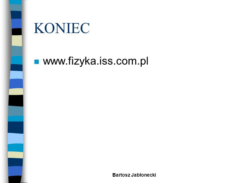 Bartosz Jabłonecki KONIEC n www.fizyka.iss.com.pl