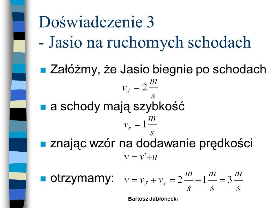 Bartosz Jabłonecki Doświadczenie 4 Sygnał świetlny wysłany z rakiety v R - prędkość rakiety vRvR c c - prędkość impulsu świetlnego