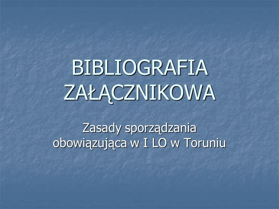 BIBLIOGRAFIA ZAŁĄCZNIKOWA Zasady sporządzania obowiązująca w I LO w Toruniu