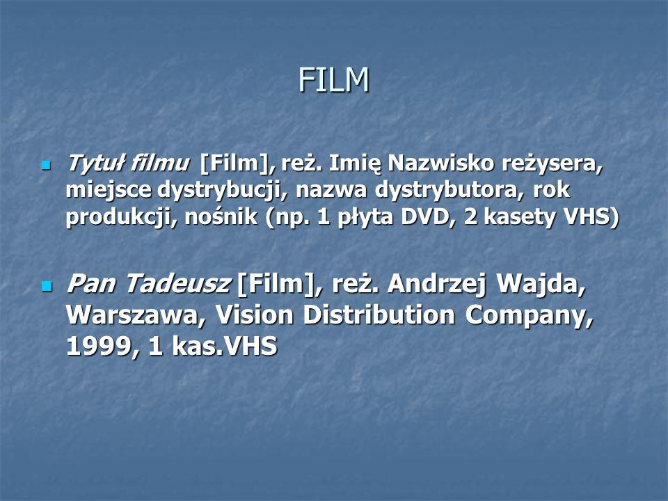 FILM Tytuł filmu [Film], reż. Imię Nazwisko reżysera, miejsce dystrybucji, nazwa dystrybutora, rok produkcji, nośnik (np. 1 płyta DVD, 2 kasety VHS) T