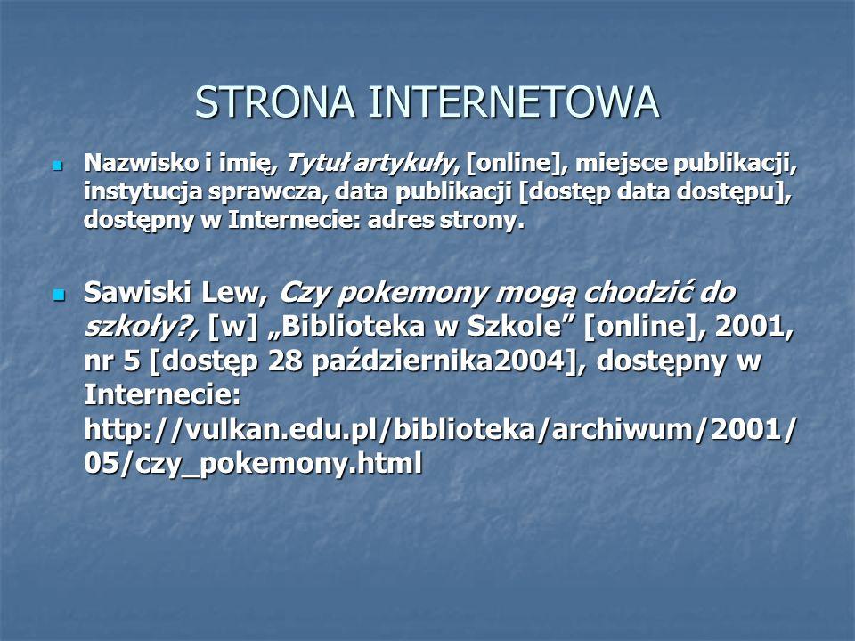 STRONA INTERNETOWA Nazwisko i imię, Tytuł artykuły, [online], miejsce publikacji, instytucja sprawcza, data publikacji [dostęp data dostępu], dostępny