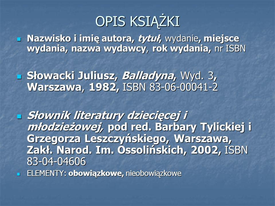 OPIS KSIĄŻKI Nazwisko i imię autora, tytuł, wydanie, miejsce wydania, nazwa wydawcy, rok wydania, nr ISBN Nazwisko i imię autora, tytuł, wydanie, miej
