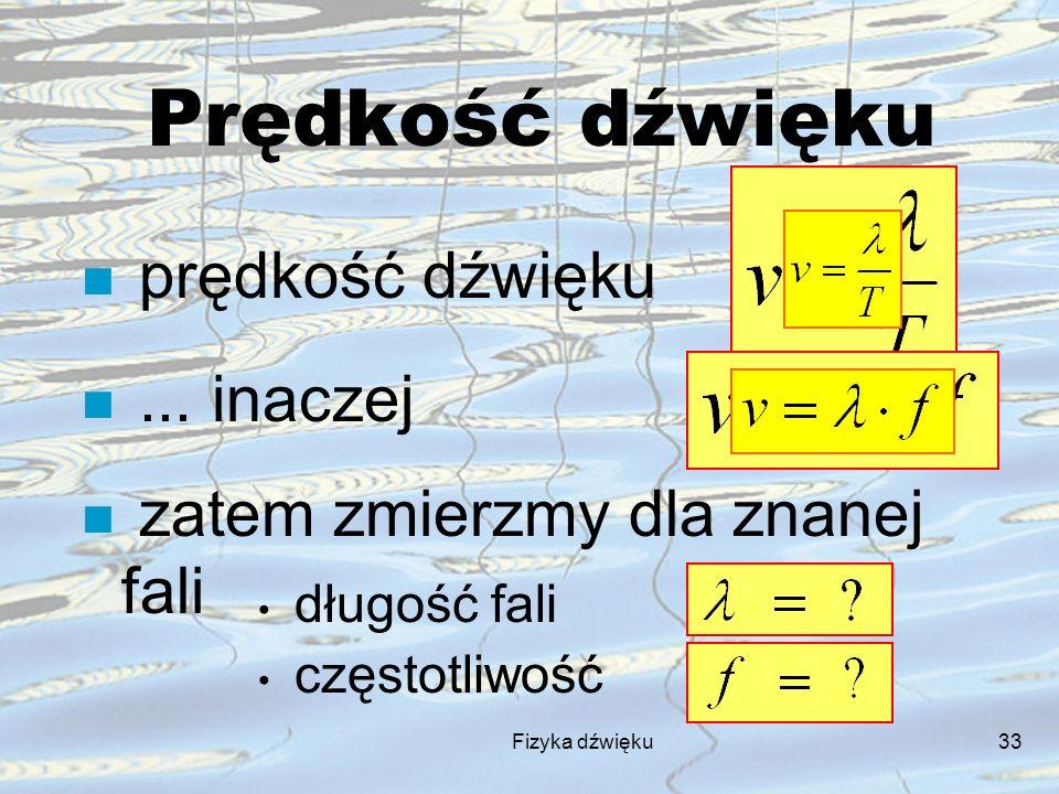 Fizyka dźwięku33 Prędkość dźwięku n prędkość dźwięku n... inaczej n zatem zmierzmy dla znanej fali długość fali częstotliwość