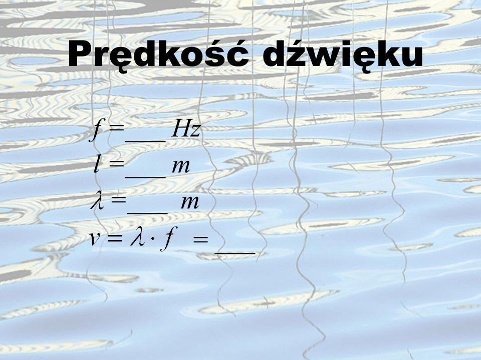 Prędkość dźwięku l =___ m =___ m f =___ Hz = ___